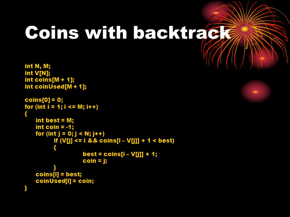 Coins with backtrack int N, M; int V[N]; int coins[M + 1];
